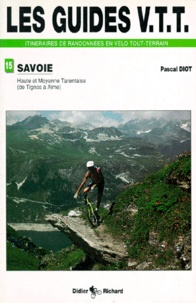 Pascal Diot - Les guides VTT itnéraires de randonnées en vélo tout-terrain de randonnées en VTT - Tome 4, Haute et Moyenne Tarentaise (de Tignes à Aime).