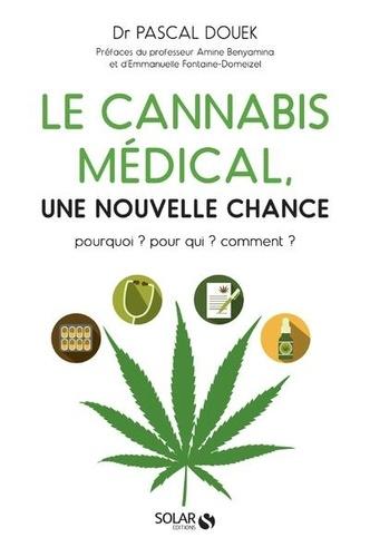 Le cannabis médical, une nouvelle chance. Pourquoi ? Pour qui ? Comment ?