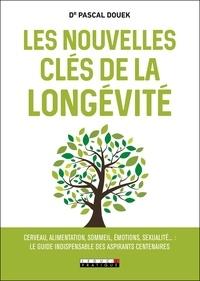 Pascal Douek - Les nouvelles clés de la longévité.