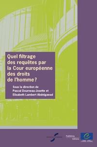 Pascal Dourneau-Josette et Elisabeth Lambert Abdelgawad - Quel filtrage des requêtes par la Cour européenne des droits de l'homme ?.