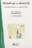 Pascal Dreyer - Handicap et domicile - Interdépendance et négociations.