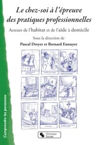 Pascal Dreyer et Bernard Ennuyer - Le chez-soi à l'épreuve des pratiques professionnelles.