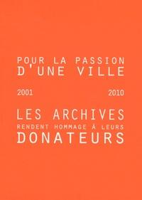 Pascal Dreyer et Catherine Dormont - Pour la passion d'une ville - Les Archives rendent hommage à leurs donateurs (2001-2010).