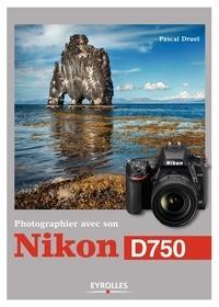 Pascal Druel - Photographier avec son Nikon D750.
