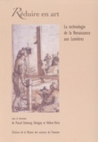 Pascal Dubourg Glatigny et Hélène Vérin - Réduire en art - La technologie de la Renaissance aux Lumières.