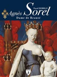 Pascal Dubrisay - Agnès Sorel - Dame de beauté.