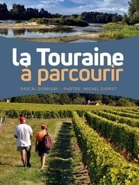 Pascal Dubrisay et Michel Sigrist - La Touraine à parcourir.