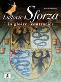 Pascal Dubrisay - Ludovic Sforza - La gloire contrariée.