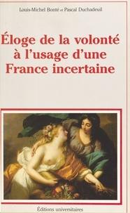 Pascal Duchadeuil et Louis-Michel Bonté - Éloge de la volonté à l'usage d'une France incertaine.