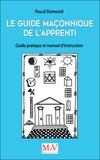 Pascal Dumesnil - Le guide maçonnique de l'Apprenti - Guide pratique et manuel d'instruction.
