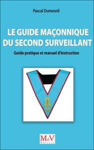 Pascal Dumesnil - Le guide maçonnique du second surveillant - Guide pratique et manuel d'instruction.