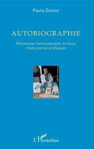 Pascal Dumont - Autobiographie - Féminisme, homosexualité, écriture, milieu social, profession.