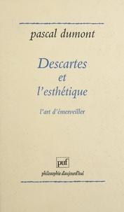 Pascal Dumont - Descartes et l'esthétique - L'art d'émerveiller.