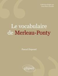 Pascal Dupond - Le vocabulaire de Merleau-Ponty.