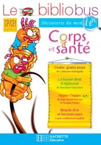 Pascal Dupont et Sylvie Mangeot - Cahier d'activités CP/CE1 Corps et santé - Parcours de lecture de 4 oeuvres littéraires.