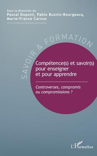 Pascal Dupont et Pablo Buznic-Bourgeacq - Comptétence(s) et savoir(s) pour enseigner et pour apprendre - Controverses, compromis ou compromissions ?.