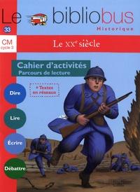 Pascal Dupont - Français CM Cycle 3 Le bibliobus Historique N° 33 Le XXe siècle - Cahier d'activités Parcours de lecture.