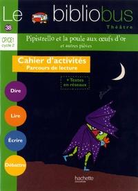 Pascal Dupont - Français CP/CE1 Cycle 2 Le bibliobus Théâtre N° 38 Pipistrello et la poule aux oeufs d'or et autres pièces - Cahier d'activités parcours de lecture.