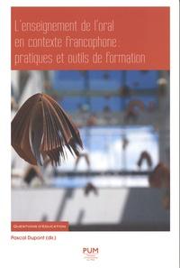 Pascal Dupont - L'enseignement de l'oral en contexte francophone : pratiques et outils de formation.
