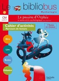 Pascal Dupont - La passion d'Orphée et autres récits mythologiques CM Cycle 3 - Cahier d'activités Parcours de lecture.