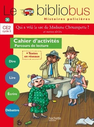 Pascal Dupont - Le bibliobus 36 CE2 Qui a volé le sac de Madame Choumpette ? et autres récits - Cahier d'activités - Parcours de lecture.