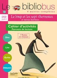 Pascal Dupont - Le Bibliobus n° 14 CP/CE1 Cycle 2 Parcours de lecture de 4 oeuvres littéraires : Le loup et les sept chevreaux ; C'est pas bien de se moquer ; Demain je serais africain ; Le bébé de la sorcière.