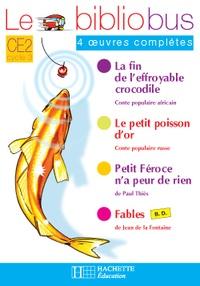 Pascal Dupont et Bernard Ginisty-Andrieu - Le Bibliobus n° 16 CE2 Parcours de lecture de 4 oeuvres : La fin de l'effroyable crocodile ; Fables ; Le petit poisson d'or ; Petit-Féroce n'a peur de rien - Cahier d'activités.