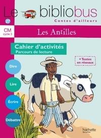 Pascal Dupont et Bernard Ginisty-Andrieu - Le Bibliobus n° 27 CM - Les Antilles, Parcours de lecture de 4 oeuvres littéraires, Cahier d'activités.