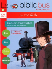 Pascal Dupont et Bernard Ginisty-Andrieu - Le Bibliobus N° 28 CM Cycle 3 - Le XIXe siècle, Cahier d'activités, Parcours de lecture.