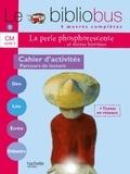 Pascal Dupont - Le Bibliobus n° 9 CM La perle phosphorescente - Cahier d'activité Cycle 3 Parcours de lecture de 4 oeuvres littéraires.