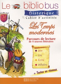 Pascal Dupont et Bernard Ginisty-Andrieu - Les Temps modernes - Parcours de lecture de 4 oeuvres littéraires, Cahier d'activités CM.