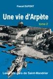 Pascal Dupont - Une vie d'Arpète - Tome 2, Les p'tits gars de Saint-Mandrier.