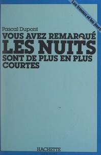 Pascal Dupont et Marie-Françoise Hans - Vous avez remarqué, les nuits sont de plus en plus courtes.