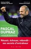 Pascal Dupraz et Frédéric Rey-Millet - Une saison avec Pascal Dupraz - Leçons de leadership.