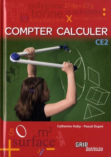 Pascal Dupré et Catherine Huby - Compter calculer au CE2.