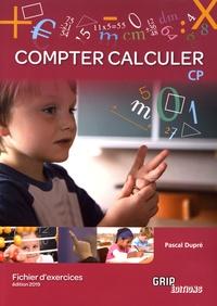Pascal Dupré - Compter Calculer CP - Fichier d'exercices.