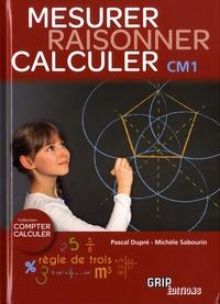 Pascal Dupré et Michèle Sabourin - Raisonner, mesurer, calculer CM1.