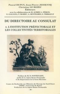 Pascal Dupuy et Jean-Pierre Jessenne - Du Directoire au Consulat. - Tome 4, L'institution préfectorale et les collectivités territoriales.