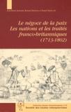Pascal Dupuy et Renaud Morieux - Le négoce et la paix - Les nations et les traités franco-britanniques (1713-1802).