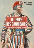 Pascal Dupuy et Harry Dickinson - Le temps des cannibales - La Révolution française vue des îles britanniques.