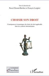 Pascal Durand-Barthez et François Lenglart - Choisir son droit - Conséquences économiques du choix du droit applicable dans les contrats internationaux.