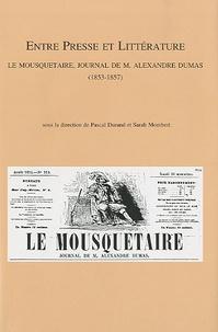 Pascal Durand et Sarah Mombert - Entre presse et littérature - Le Mousquetaire, journal de M. Alexandre Dumas (1853-1857).