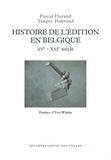 Pascal Durand et Tanguy Habrand - Histoire de l'édition en Belgique - XVe-XXIe siècle.