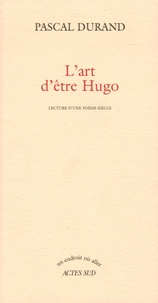 Pascal Durand - L'art d'être Hugo - Lecture d'une poésie siècle.