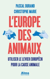 LEurope des animaux - Utiliser le levier européen pour la cause animale.pdf