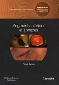 Pascal Dureau - Ophtalmologie pédiatrique et strabismes - Volume 2, Segment antérieur et annexes.