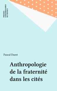 Pascal Duret - Anthropologie de la fraternité dans les cités.