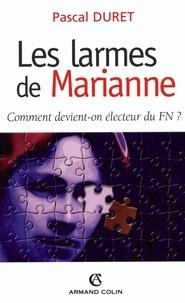 Pascal Duret - Les larmes de Marianne - Comment devient-on électeur FN ?.