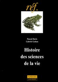 Pascal Duris et Gabriel Gohau - Histoire des sciences de la vie.