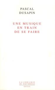 Pascal Dusapin - Une musique en train de se faire.